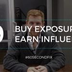 #60SecondFix Ep 9 – You Can Buy Exposure, But You Have to EARN Influence