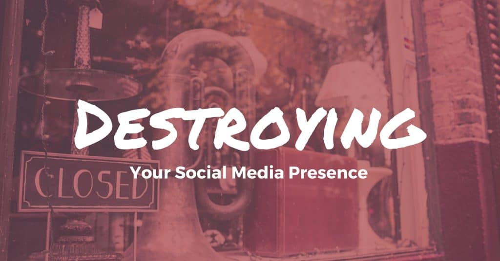 destroying your small business social media presence