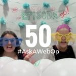 We're Celebrating 50 Episodes of #AskAWebOp!