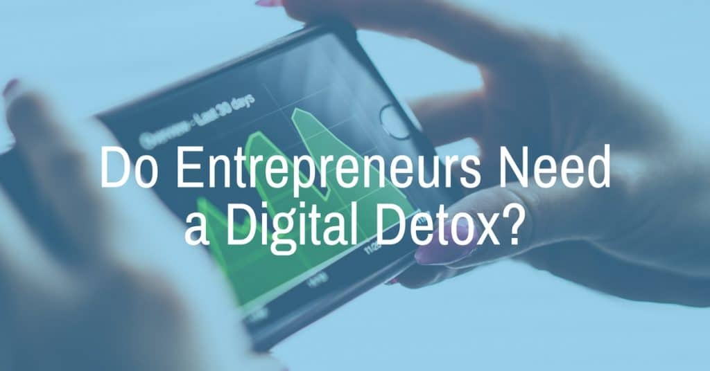 Digital Detox for Entrepreneurs - Bringing Back Optimism