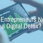 Could Entrepreneurs Benefit from a Digital Detox?