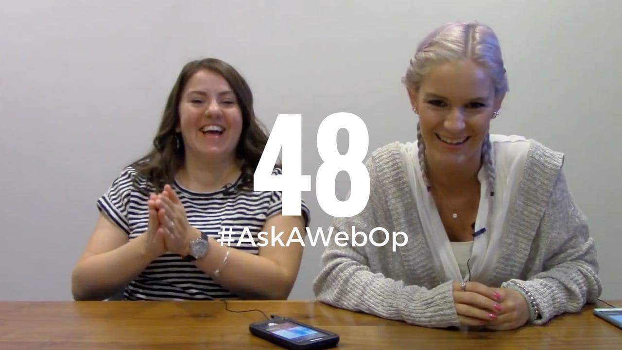 AskAWebOp Ep 48